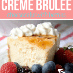 creme brulee cheesecake on white plate with berries